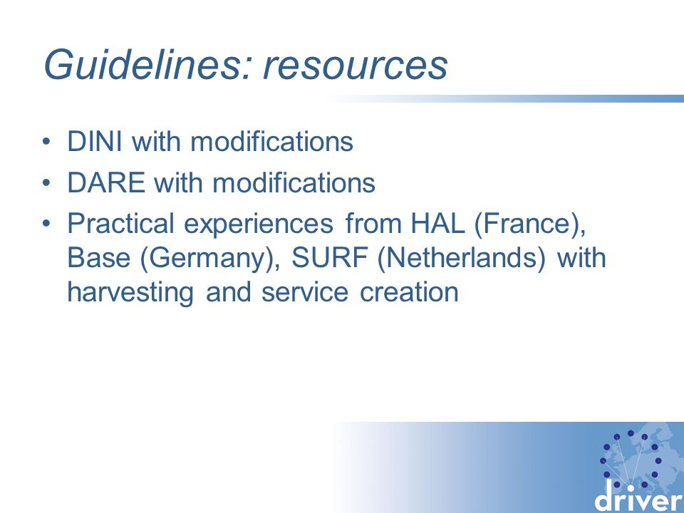 Guidelines: main components Overall guidelines Metadata guidelines OAI-PMHl guidelines Based on Eprints guidelines Based on DINI, DARE, HAL, DLF Based on DARE, HAL, BASE Minimum standard recommended