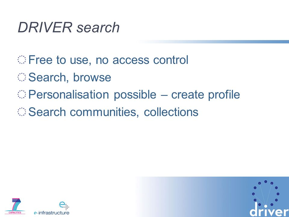DRIVER search Free to use, no access control Search, browse Personalisation possible – create profile Search communities, collections