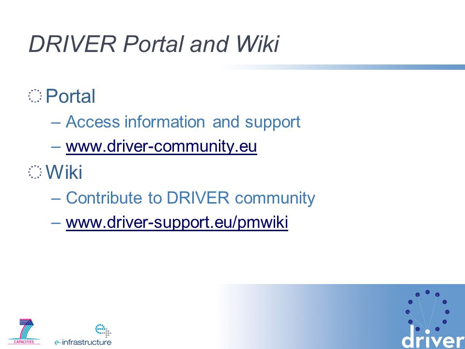 DRIVER Portal and Wiki Portal –Access information and support –  Wiki –Contribute to DRIVER community –