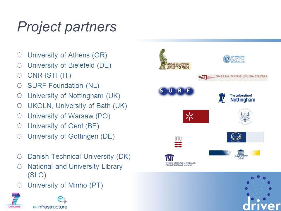 Project partners University of Athens (GR) University of Bielefeld (DE) CNR-ISTI (IT) SURF Foundation (NL) University of Nottingham (UK) UKOLN, University of Bath (UK) University of Warsaw (PO) University of Gent (BE) University of Gottingen (DE) Danish Technical University (DK) National and University Library (SLO) University of Minho (PT)
