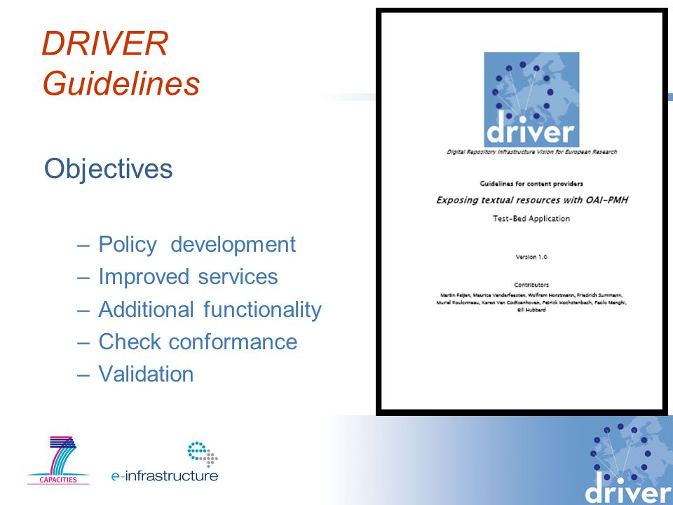 DRIVER Guidelines Objectives –Policy development –Improved services –Additional functionality –Check conformance –Validation