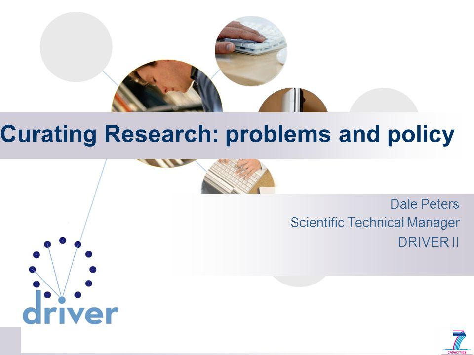 Curating Research: problems and policy Dale Peters Scientific Technical Manager DRIVER II