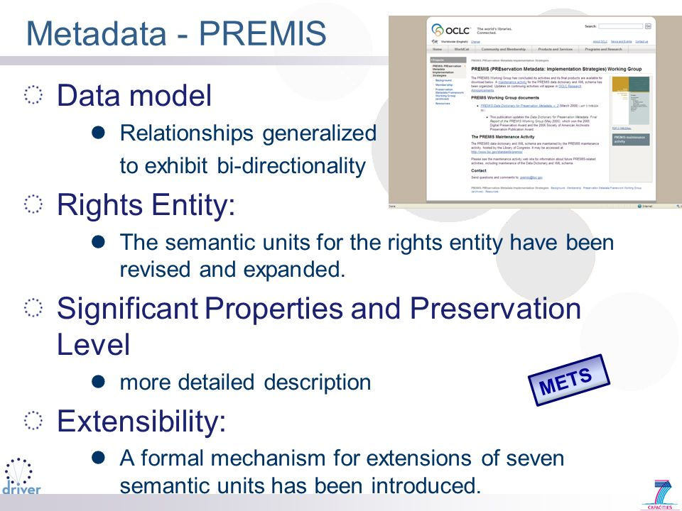 Metadata - PREMIS Data model Relationships generalized to exhibit bi-directionality Rights Entity: The semantic units for the rights entity have been revised and expanded.