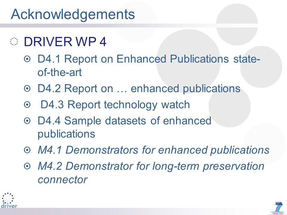 Acknowledgements DRIVER WP 4 D4.1 Report on Enhanced Publications state- of-the-art D4.2 Report on … enhanced publications D4.3 Report technology watc