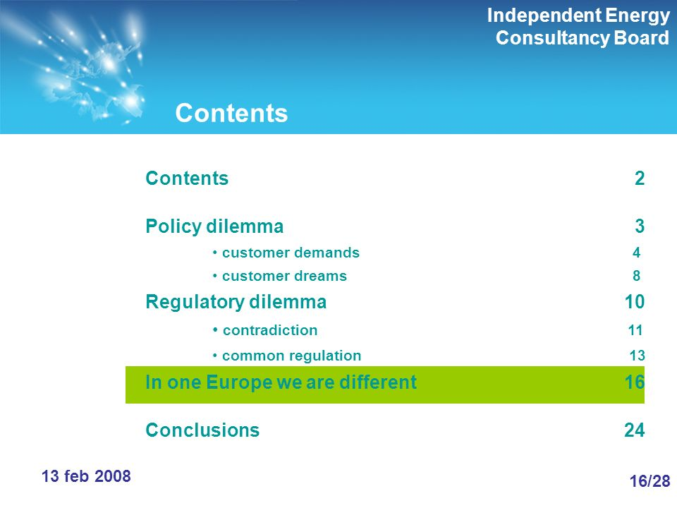 Independent Energy Consultancy Board 16/28 13 feb 2008 Contents Contents 2 Policy dilemma 3 customer demands 4 customer dreams 8 Regulatory dilemma 10 contradiction 11 common regulation 13 In one Europe we are different 16 Conclusions 24