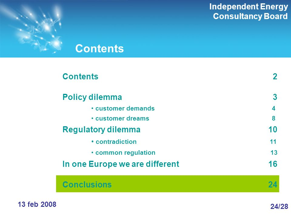 Independent Energy Consultancy Board 24/28 13 feb 2008 Contents Contents 2 Policy dilemma 3 customer demands 4 customer dreams 8 Regulatory dilemma 10 contradiction 11 common regulation 13 In one Europe we are different 16 Conclusions 24