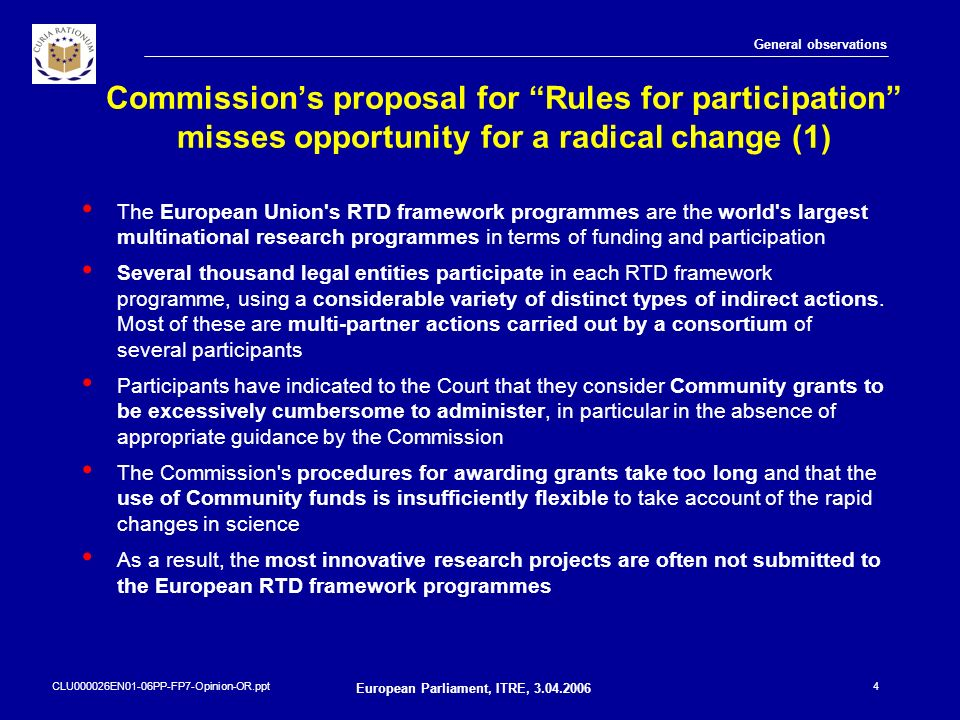 CLU000026EN01-06PP-FP7-Opinion-OR.ppt European Parliament, ITRE, 3.04.2006 4 Commissions proposal for Rules for participation misses opportunity for a