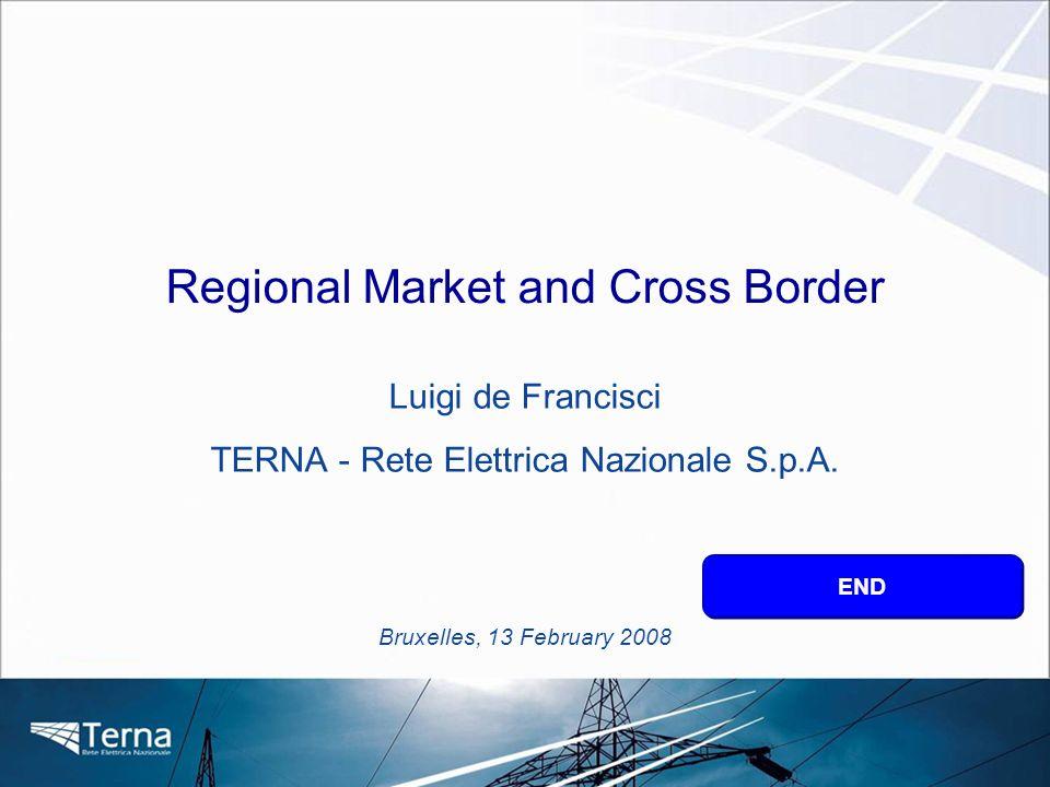 Bruxelles, 13 February 2008 END Luigi de Francisci TERNA - Rete Elettrica Nazionale S.p.A. Regional Market and Cross Border