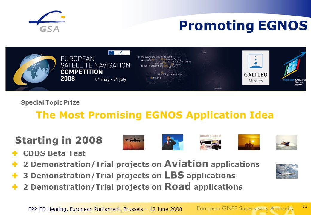 11 EPP-ED Hearing, European Parliament, Brussels – 12 June 2008 Promoting EGNOS CDDS Beta Test 2 Demonstration/Trial projects on Aviation applications 3 Demonstration/Trial projects on LBS applications 2 Demonstration/Trial projects on Road applications The Most Promising EGNOS Application Idea Special Topic Prize Starting in 2008