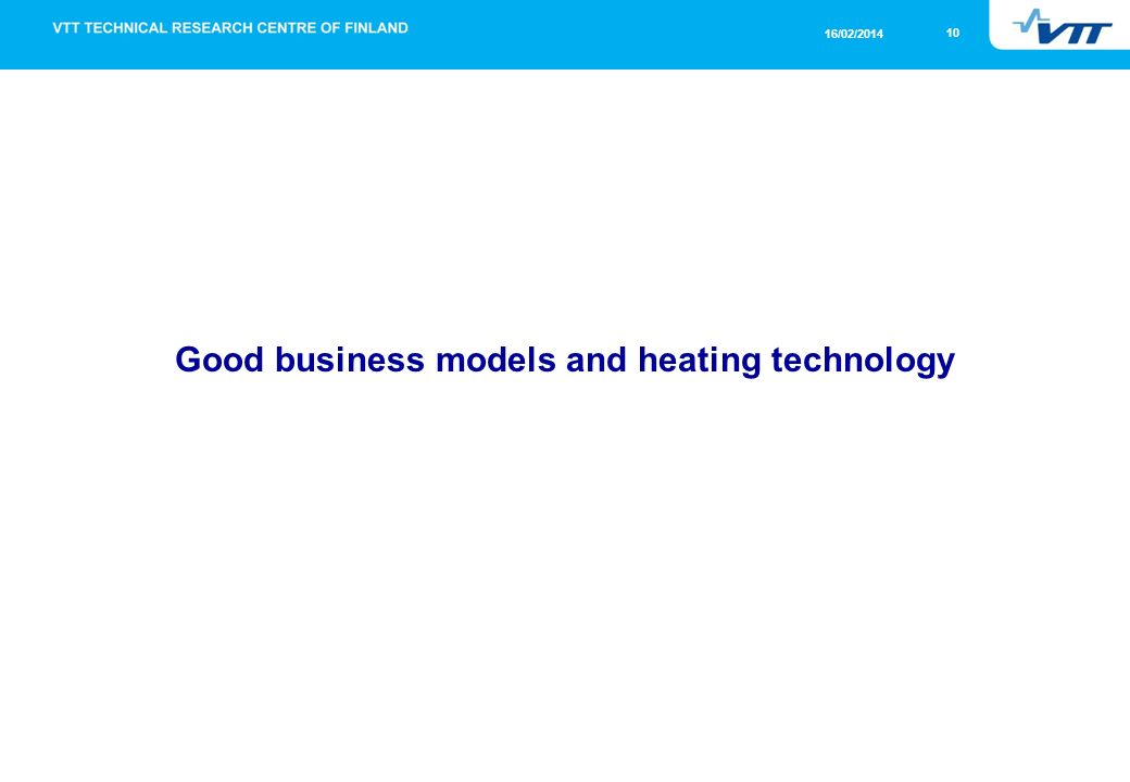 10 16/02/2014 Good business models and heating technology