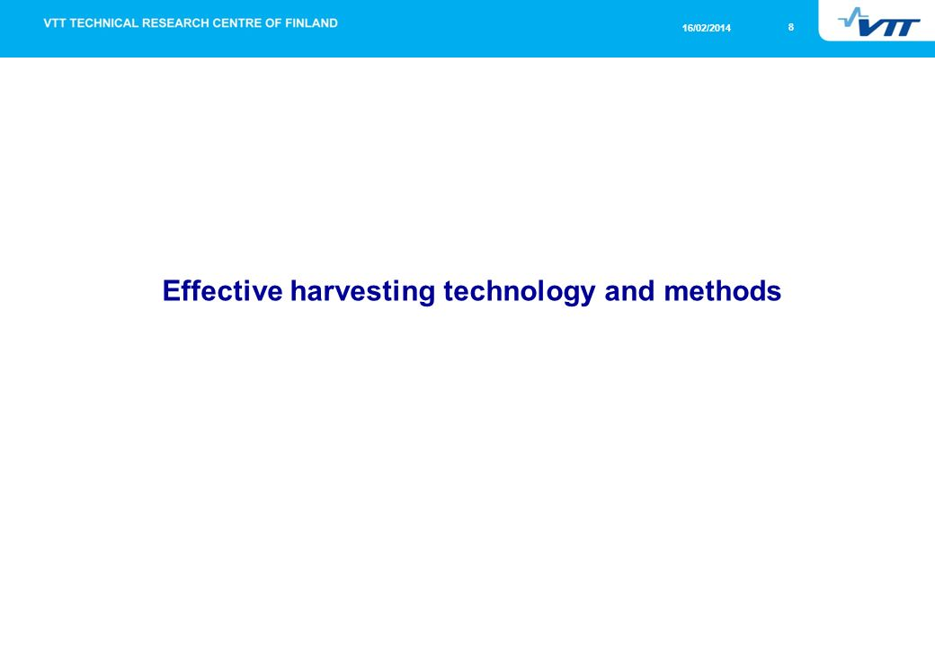 8 16/02/2014 Effective harvesting technology and methods
