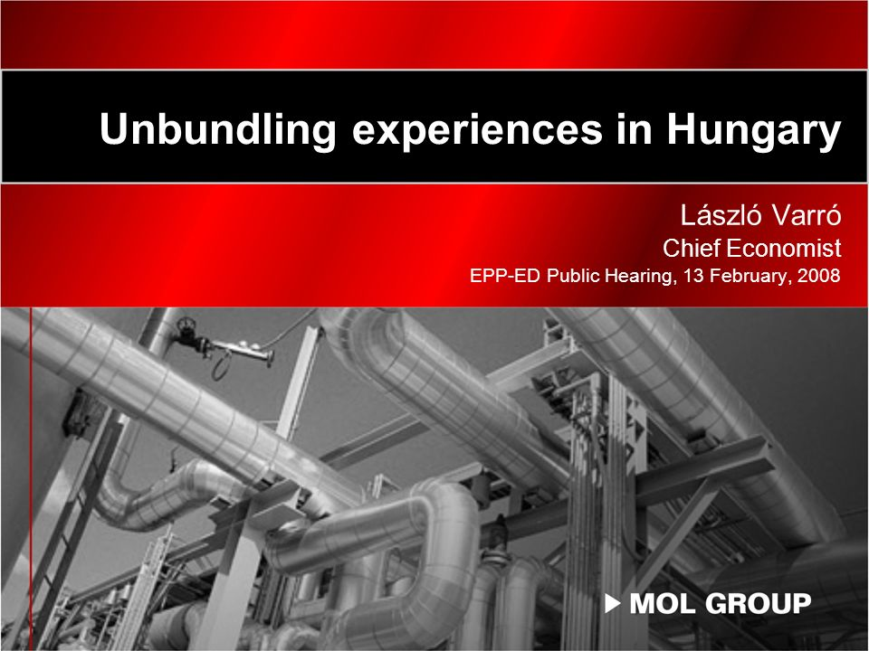 Unbundling experiences in Hungary László Varró Chief Economist EPP-ED Public Hearing, 13 February, 2008