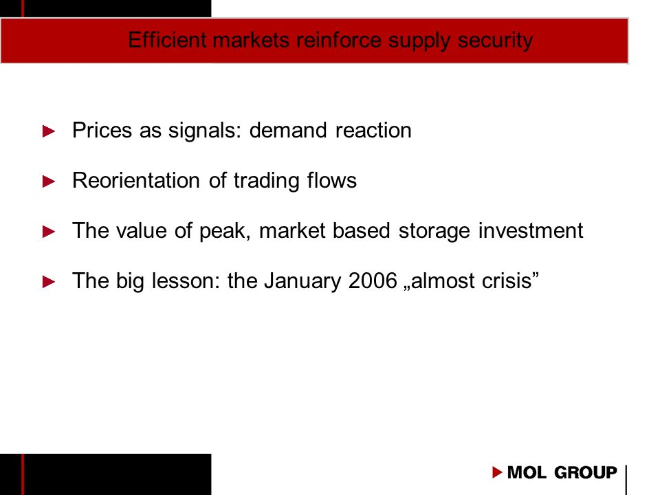 Efficient markets reinforce supply security Prices as signals: demand reaction Reorientation of trading flows The value of peak, market based storage investment The big lesson: the January 2006 almost crisis