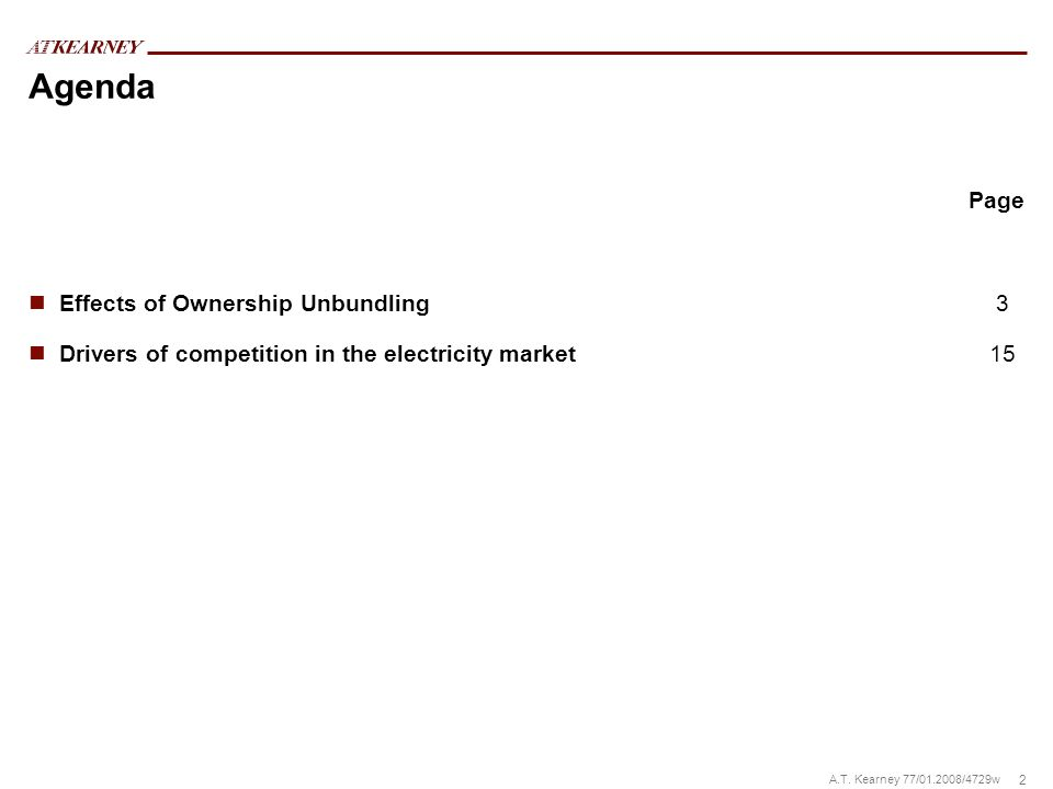 2 A.T. Kearney 77/01.2008/4729w Agenda Effects of Ownership Unbundling 3 Drivers of competition in the electricity market15 Page
