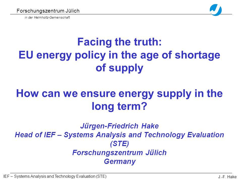 Forschungszentrum Jülich in der Helmholtz-Gemeinschaft IEF – Systems Analysis and Technology Evaluation (STE) J.-F.