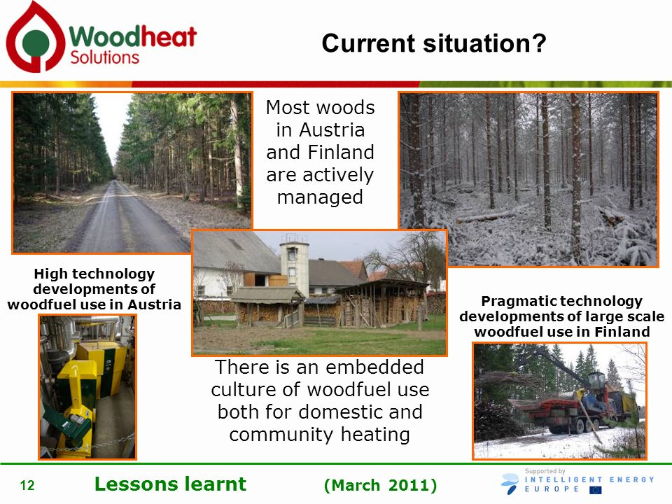 Lessons learnt (March 2011) 12 Current situation? Most woods in Austria and Finland are actively managed There is an embedded culture of woodfuel use