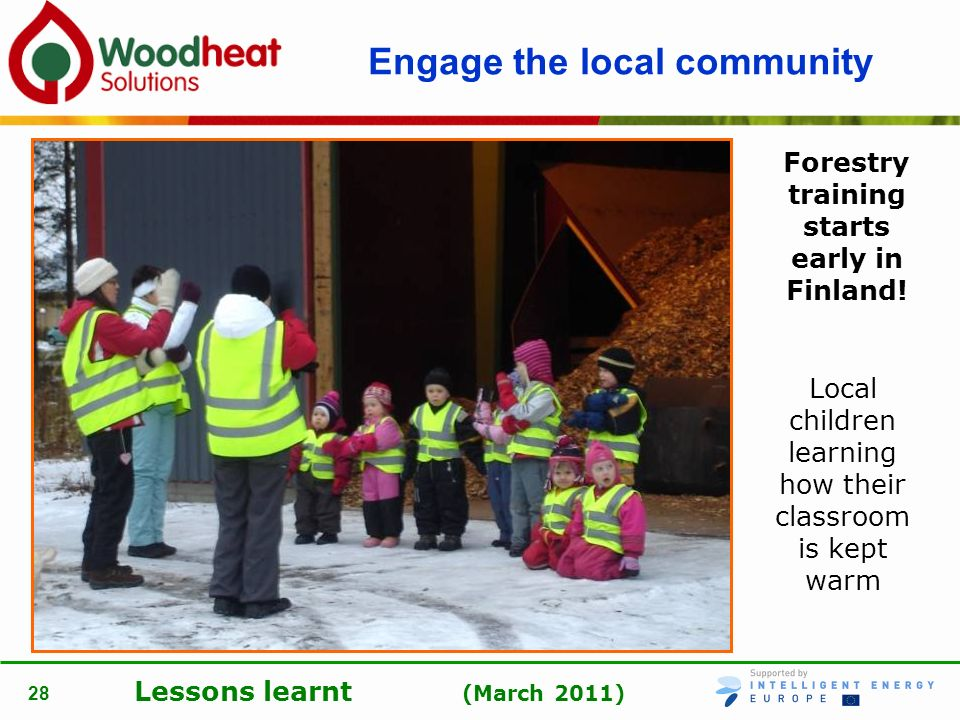 Lessons learnt (March 2011) 28 Engage the local community Forestry training starts early in Finland! Local children learning how their classroom is ke