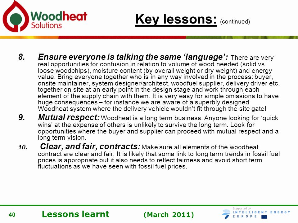 Lessons learnt (March 2011) 40 Key lessons: (continued) 8.Ensure everyone is talking the same language: There are very real opportunities for confusio