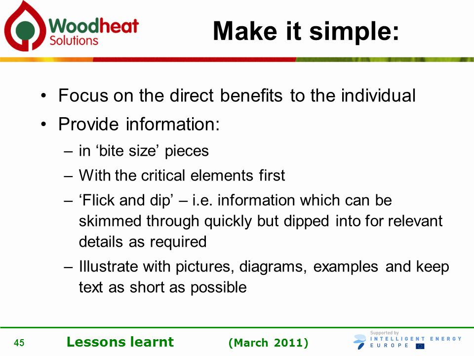 Lessons learnt (March 2011) 45 Make it simple: Focus on the direct benefits to the individual Provide information: –in bite size pieces –With the crit