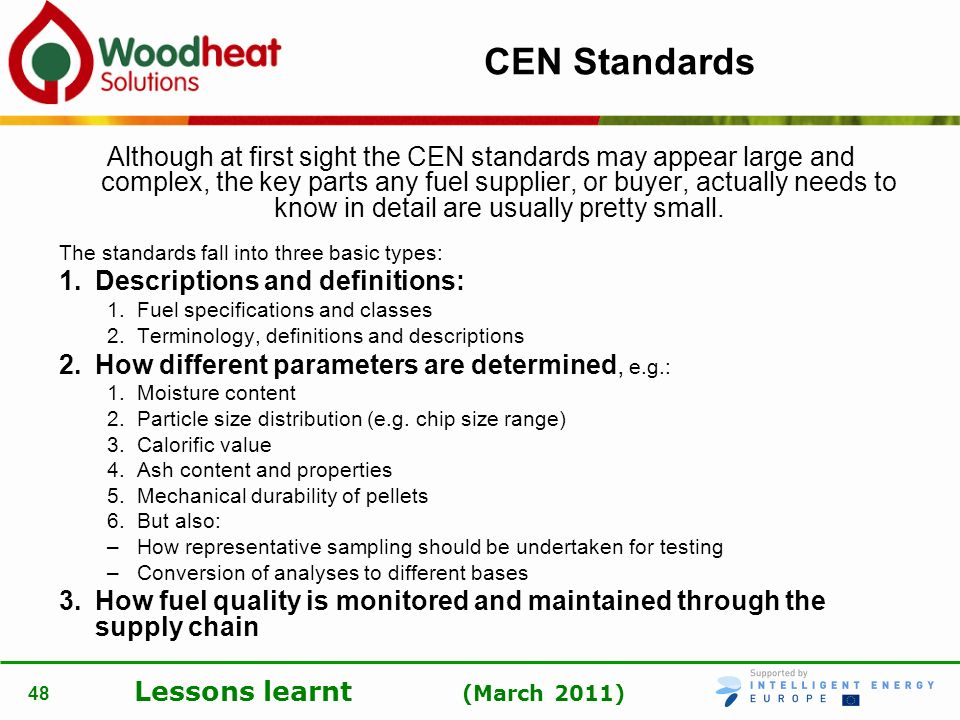 Lessons learnt (March 2011) 48 CEN Standards Although at first sight the CEN standards may appear large and complex, the key parts any fuel supplier,