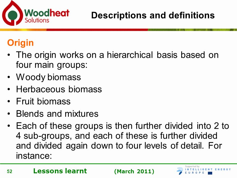 Lessons learnt (March 2011) 52 Descriptions and definitions Origin The origin works on a hierarchical basis based on four main groups: Woody biomass H