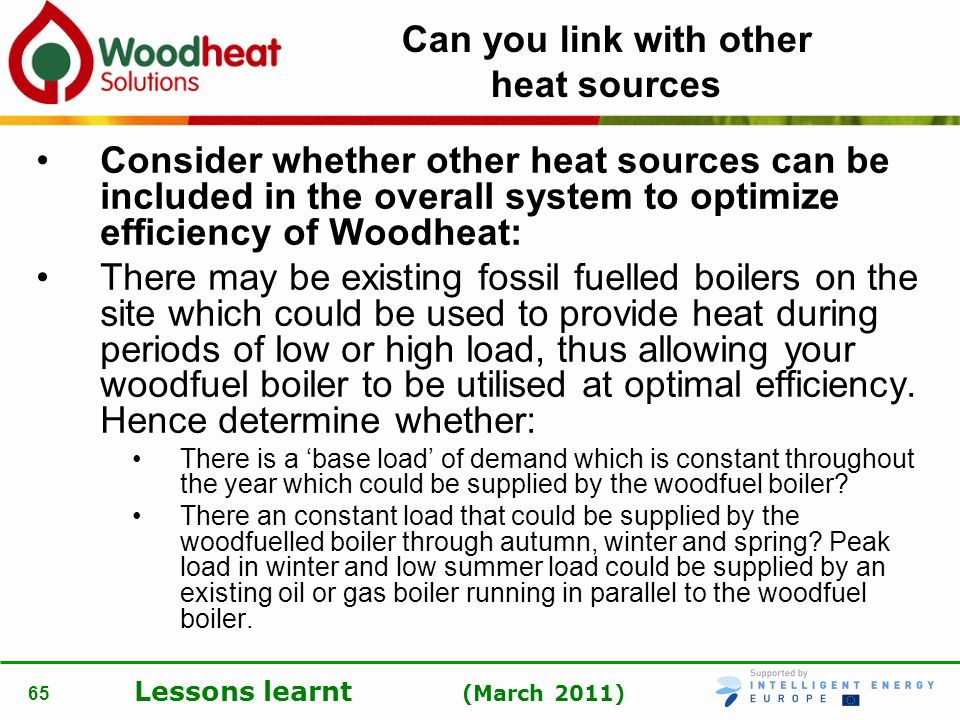 Lessons learnt (March 2011) 65 Can you link with other heat sources Consider whether other heat sources can be included in the overall system to optim