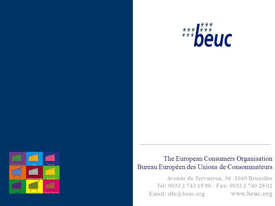 The European Consumers Organisation Bureau Européen des Unions de Consommateurs Avenue de Tervueren, 36 -1040 Bruxelles Tel: 0032 2 743 15 90 - Fax: 0