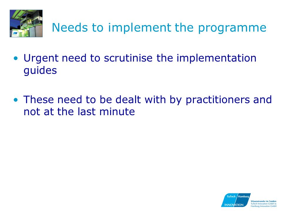 Needs to implement the programme Urgent need to scrutinise the implementation guides These need to be dealt with by practitioners and not at the last minute