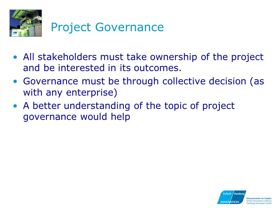 Project Governance All stakeholders must take ownership of the project and be interested in its outcomes.