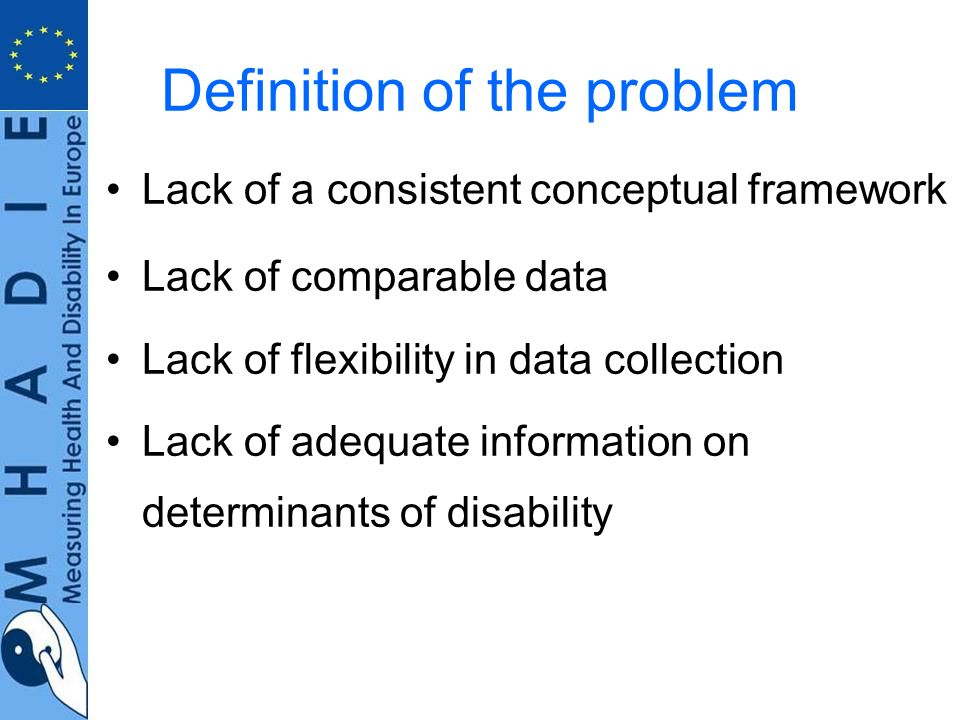 Definition of the problem Lack of a consistent conceptual framework Lack of comparable data Lack of flexibility in data collection Lack of adequate information on determinants of disability