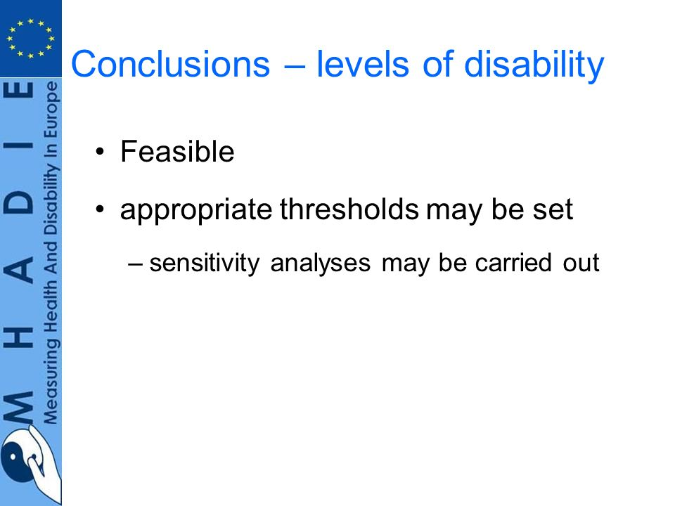 Conclusions – levels of disability Feasible appropriate thresholds may be set –sensitivity analyses may be carried out