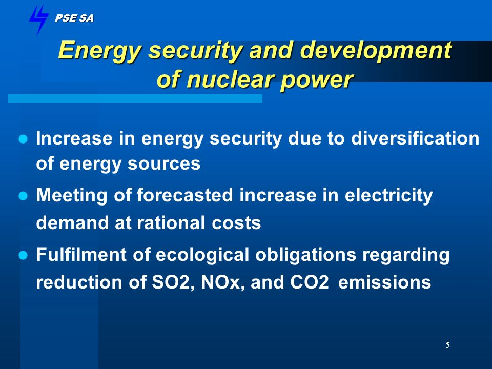 PSE SA 5 Energy security and development of nuclear power Increase in energy security due to diversification of energy sources Meeting of forecasted i