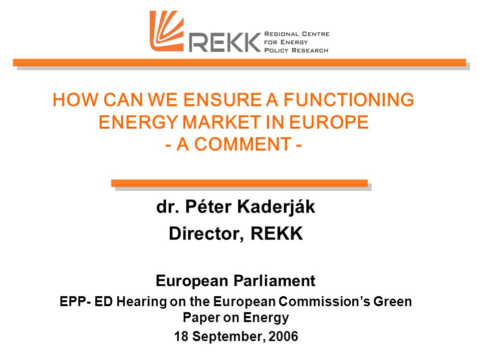 HOW CAN WE ENSURE A FUNCTIONING ENERGY MARKET IN EUROPE - A COMMENT - dr.