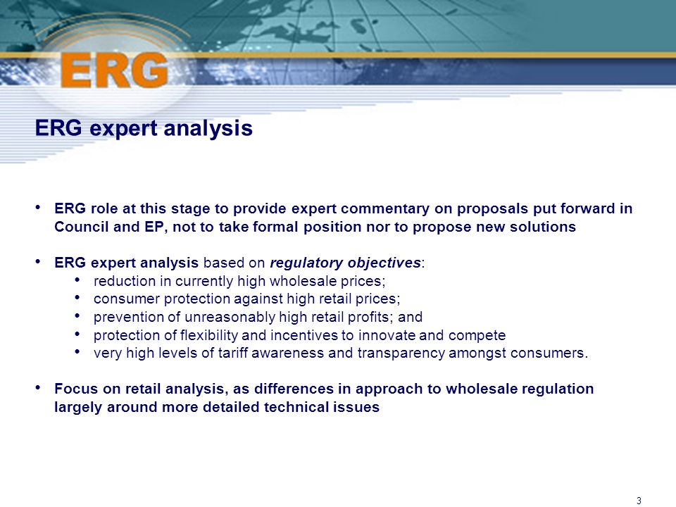 ©Ofcom3 ERG expert analysis ERG role at this stage to provide expert commentary on proposals put forward in Council and EP, not to take formal positio