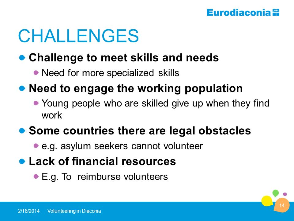 CHALLENGES Challenge to meet skills and needs Need for more specialized skills Need to engage the working population Young people who are skilled give up when they find work Some countries there are legal obstacles e.g.