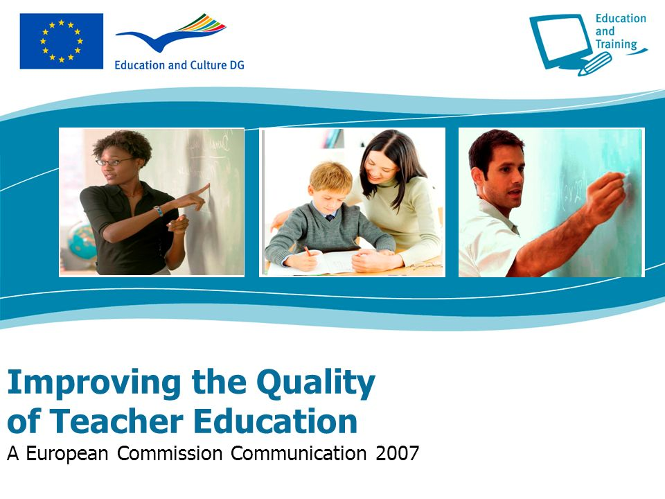 Improving the Quality of Teacher Education A European Commission Communication 2007