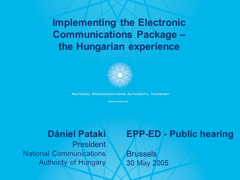 - 1 - Dániel Pataki President National Communications Authority of Hungary EPP-ED - Public hearing Brussels 30 May 2005 Implementing the Electronic Co