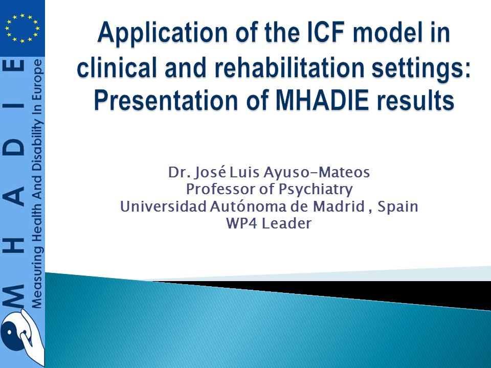Dr. José Luis Ayuso-Mateos Professor of Psychiatry Universidad Autónoma de Madrid, Spain WP4 Leader