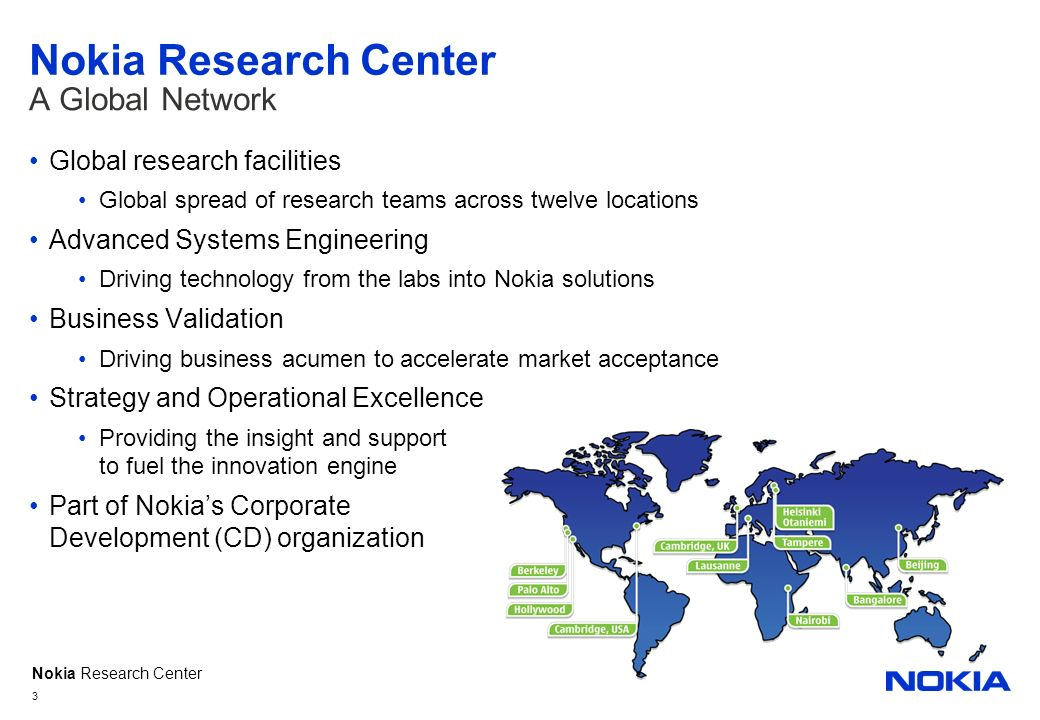 Nokia Research Center Global research facilities Global spread of research teams across twelve locations Advanced Systems Engineering Driving technolo