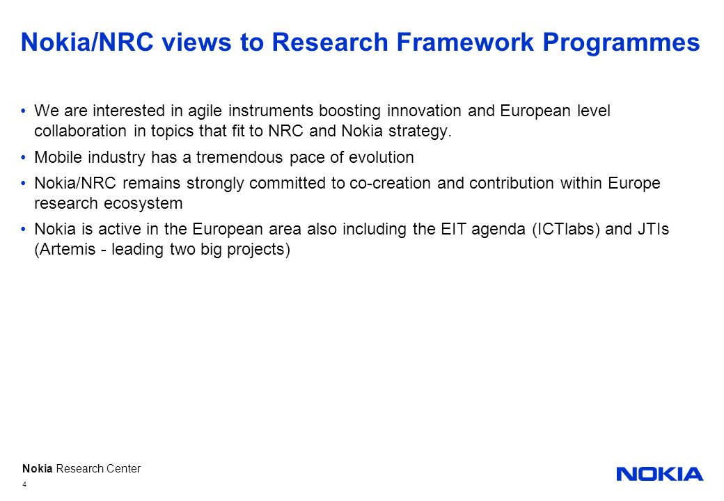Nokia Research Center Nokia/NRC views to Research Framework Programmes We are interested in agile instruments boosting innovation and European level c