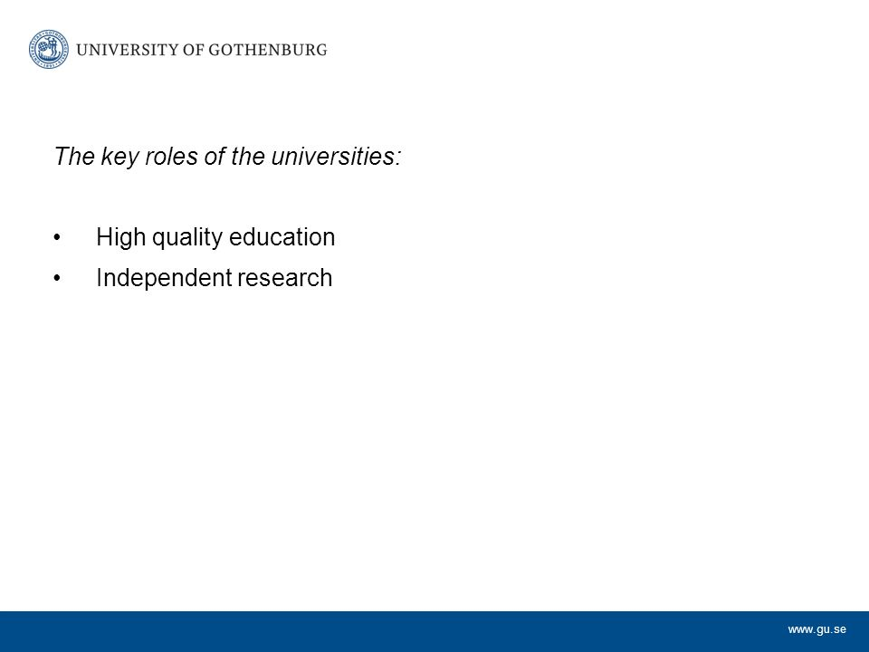 The key roles of the universities: High quality education Independent research