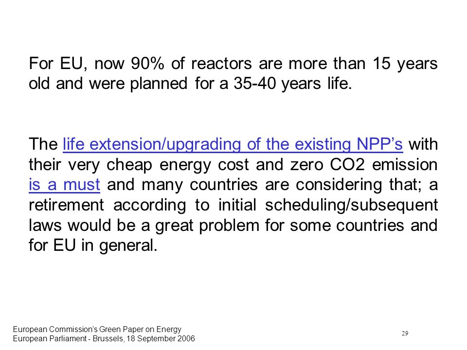 29 European Commissions Green Paper on Energy European Parliament - Brussels, 18 September 2006 For EU, now 90% of reactors are more than 15 years old