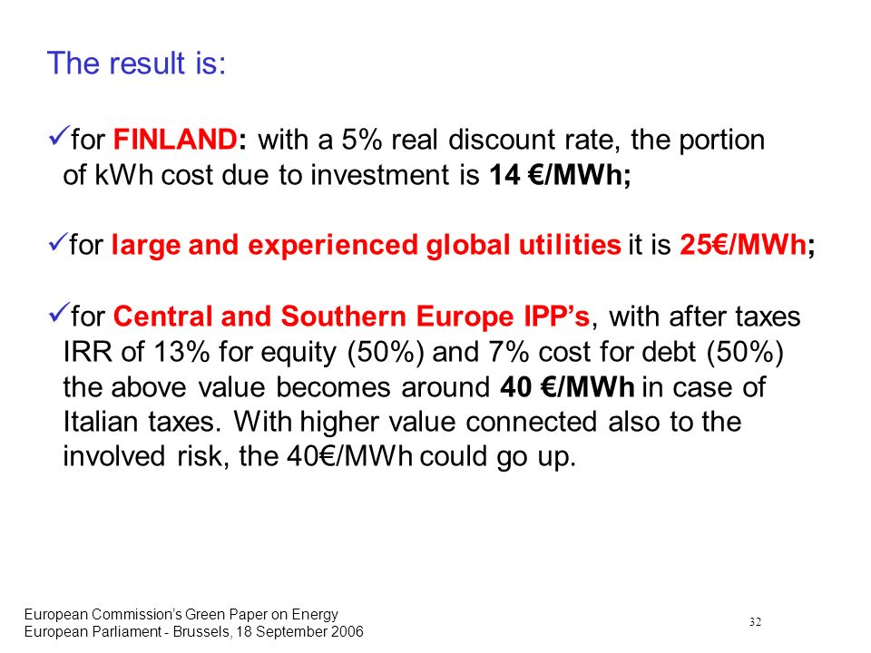 32 European Commissions Green Paper on Energy European Parliament - Brussels, 18 September 2006 The result is: for FINLAND: with a 5% real discount ra