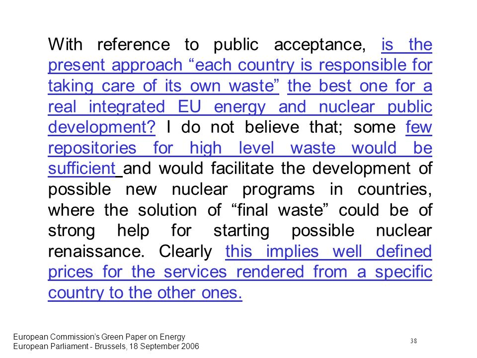 38 European Commissions Green Paper on Energy European Parliament - Brussels, 18 September 2006 With reference to public acceptance, is the present ap