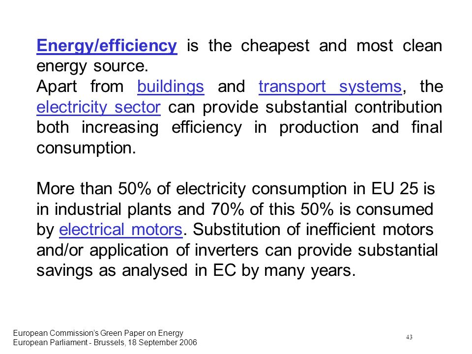 43 European Commissions Green Paper on Energy European Parliament - Brussels, 18 September 2006 Energy/efficiency is the cheapest and most clean energ