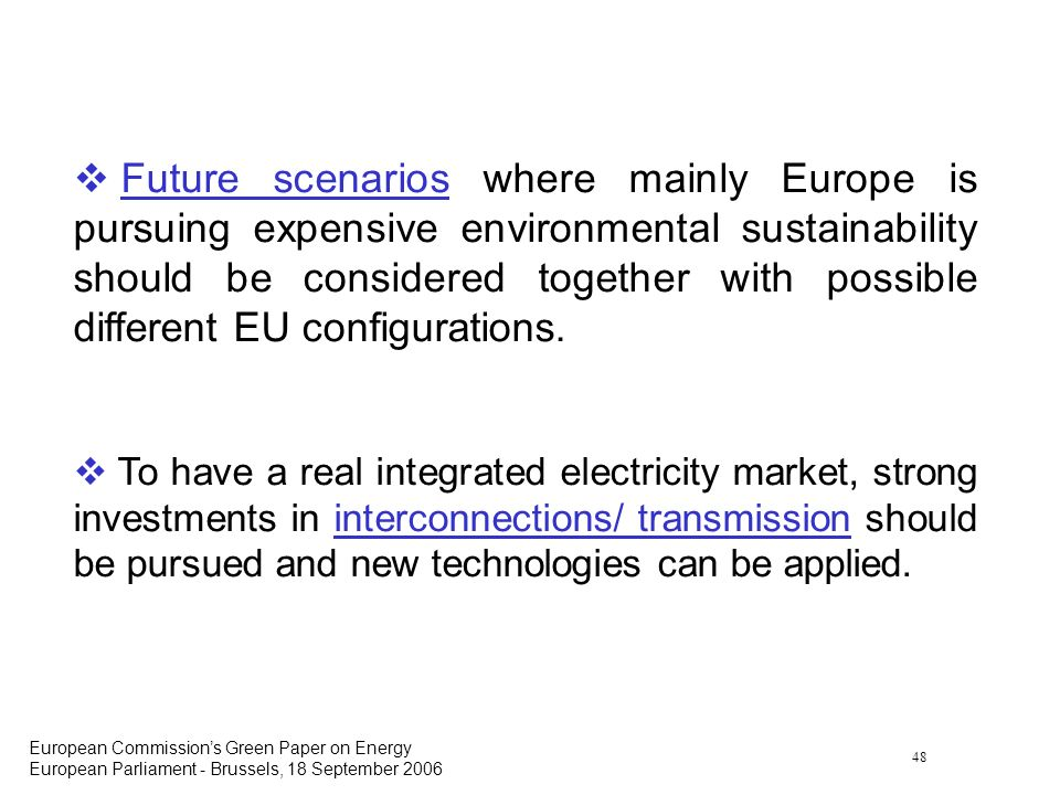 48 European Commissions Green Paper on Energy European Parliament - Brussels, 18 September 2006 Future scenarios where mainly Europe is pursuing expen