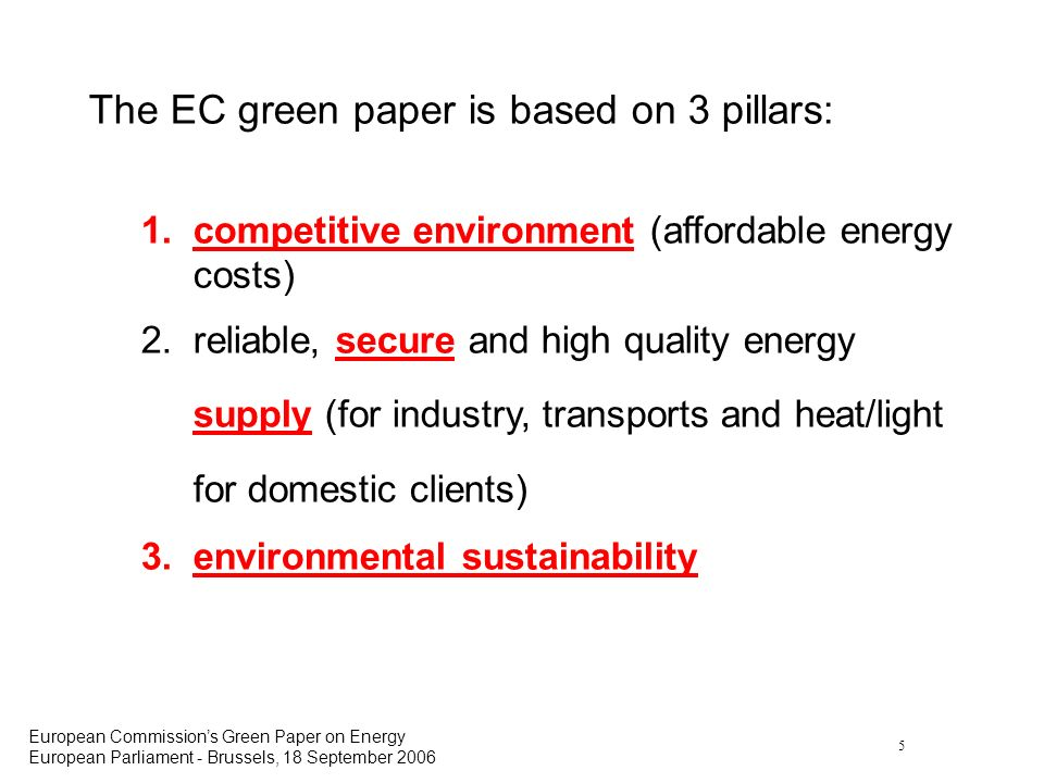 5 European Commissions Green Paper on Energy European Parliament - Brussels, 18 September 2006 The EC green paper is based on 3 pillars: 1.competitive
