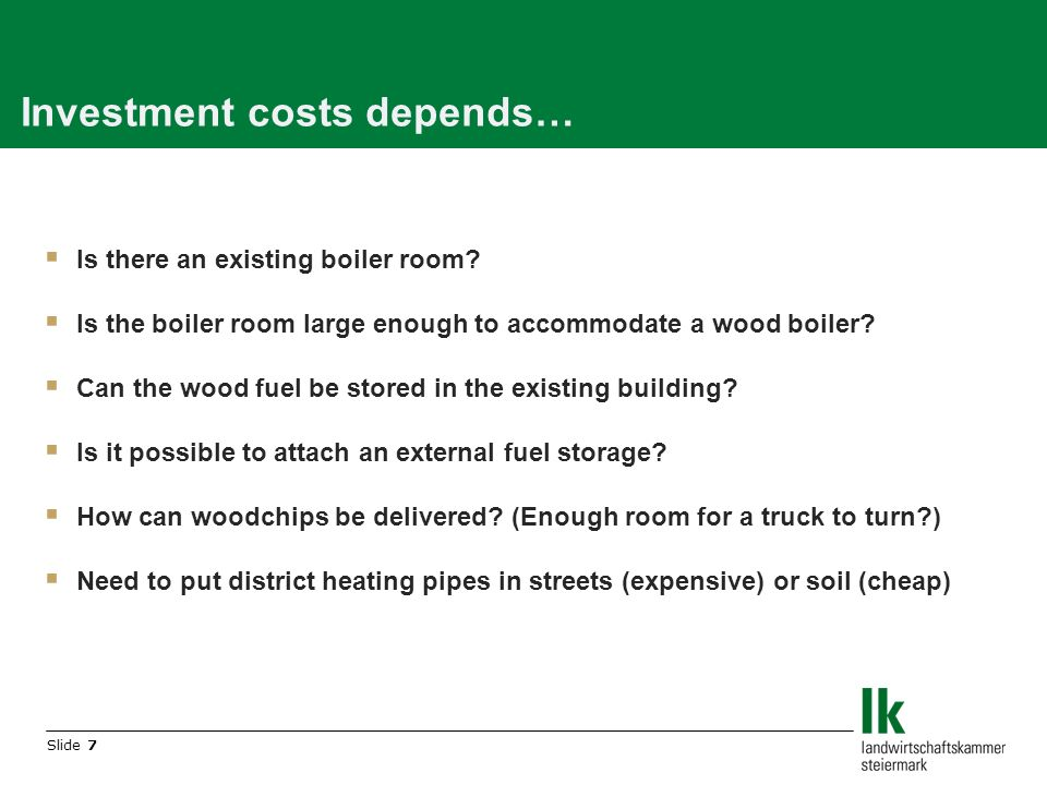 Slide 7 Investment costs depends… Is there an existing boiler room.
