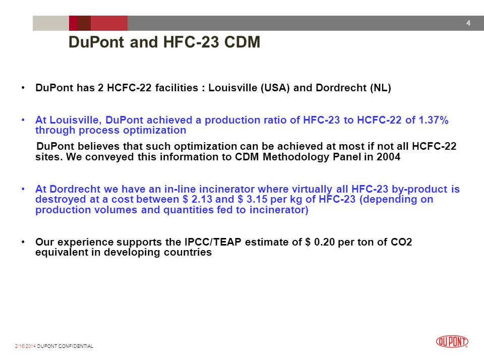 2/16/2014 DUPONT CONFIDENTIAL 4 DuPont and HFC-23 CDM DuPont has 2 HCFC-22 facilities : Louisville (USA) and Dordrecht (NL) At Louisville, DuPont achi