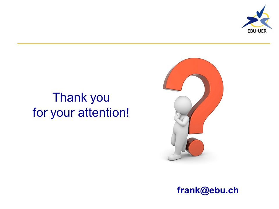 Thank you for your attention! frank@ebu.ch